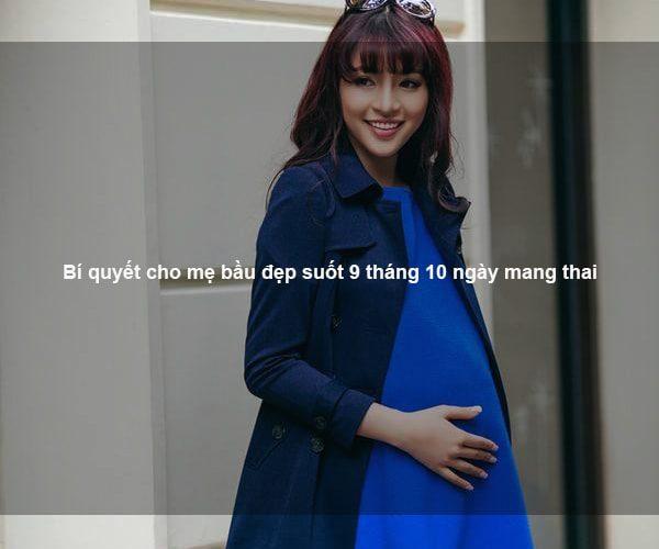 Bí quyết cho mẹ bầu đẹp suốt 9 tháng 10 ngày mang thai