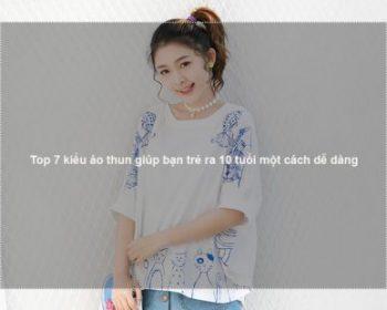 Top 7 kiểu áo thun giúp bạn trẻ ra 10 tuổi một cách dễ dàng