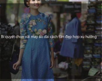 Bí quyết chọn vải may áo dài cách tân đẹp hợp xu hướng