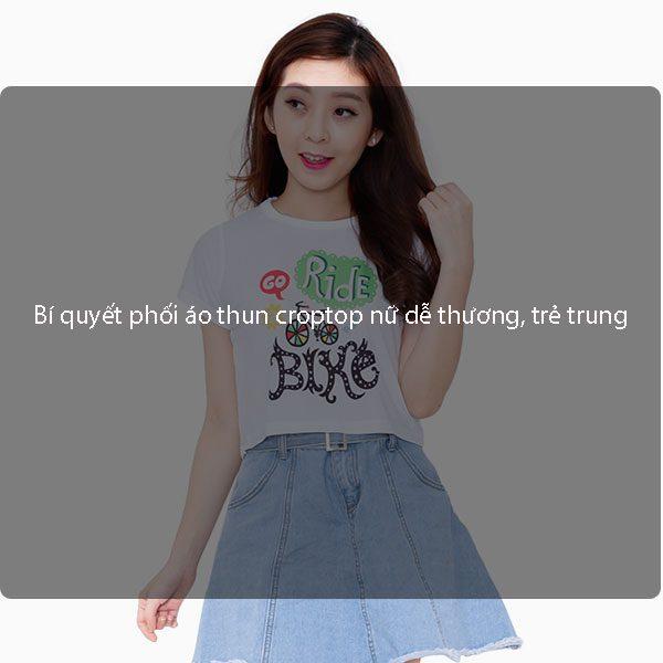 Bí quyết phối áo thun croptop nữ dễ thương, trẻ trung